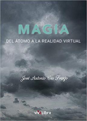 Magia. Del átomo a la realidad virtual